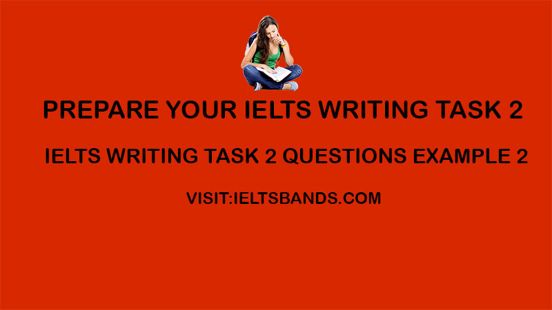 IELTS WRITING TASK 2 QUESTIONS EXAMPLE 2