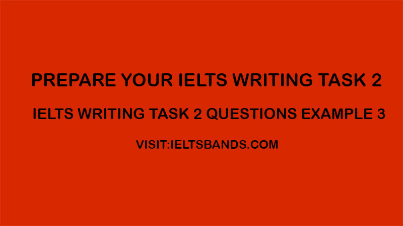 IELTS WRITING TASK 2 QUESTIONS EXAMPLE 3
