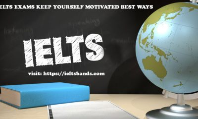 IELTS EXAMS KEEP YOURSELF MOTIVATED BEST WAYS