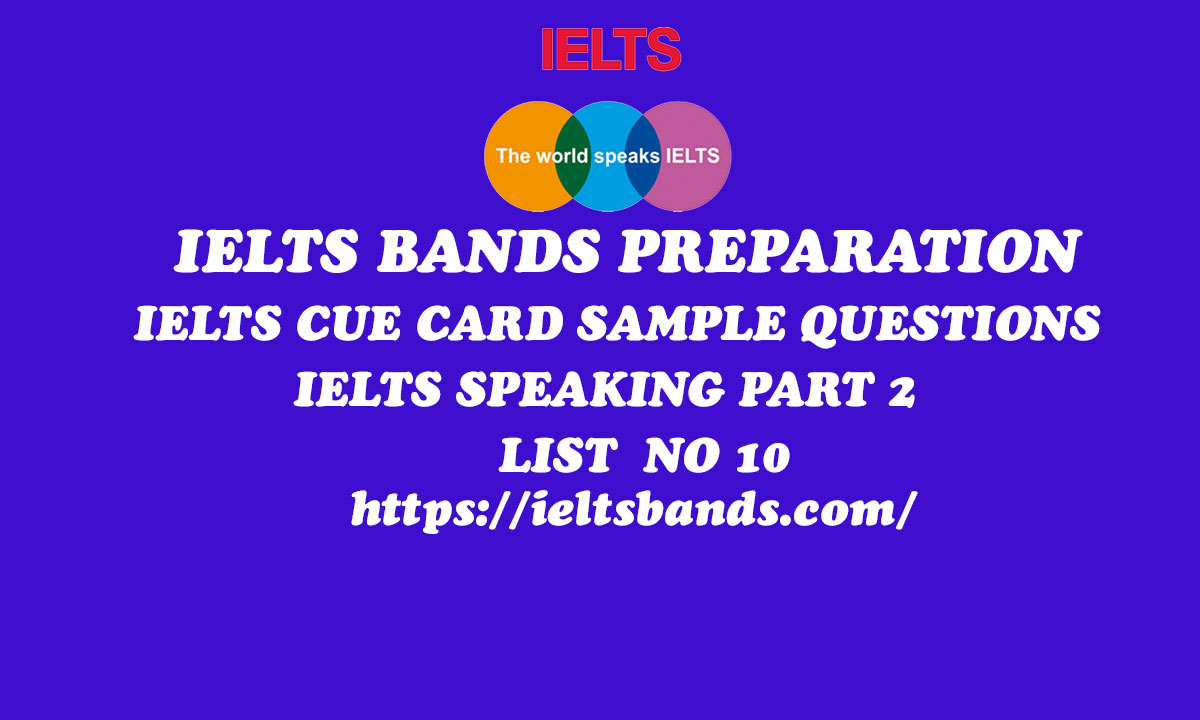 IELTS SPEAKING PART 2 QUESTIONS CUE CARD TASK SAMPLE QUESTIONS