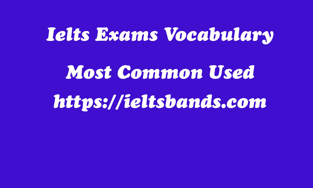 Ielts Exams Vocabulary Most Common Used